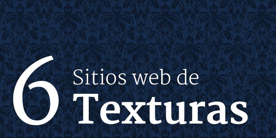 6 Sitios web donde conseguir texturas