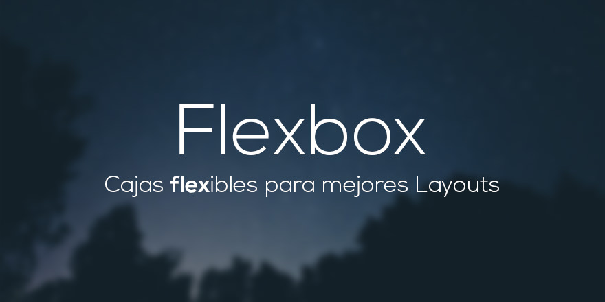Guía de Flexbox, cajas flexibles para mejores layouts